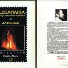 Libros de segunda mano: LLUGANAIKA: LA MAGIA TRANSCENDENTE EN MALLORCA. JOSÉ ANTONIO ENCINAS SÁNCHEZ. ED. MIQUEL FONT. 1987.. Lote 287997053