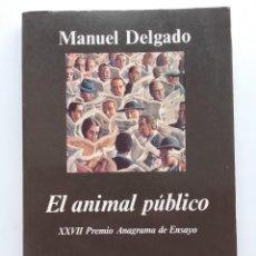 Libros de segunda mano: EL ANIMAL PÚBLICO. HACIA UNA ANTROPOLOGÍA DE LOS ESPACIOS URBANOS - MANUEL DELGADO - ED. ANAGRAMA. Lote 288701058
