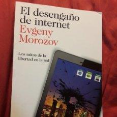Libros de segunda mano: EL DESENGAÑO DE INTERNET, DE EVGENY MOROZOV. DESCATALOGADO. EXCELENTE ESTADO. Lote 291328823