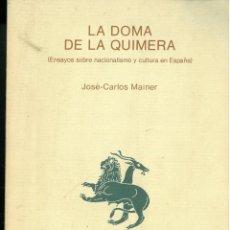 Libros de segunda mano: MAINER, JOSÉ CARLOS: LA DOMA DE LA QUIMERA (ENSAYOS SOBRE EL NACIONALISMO Y CULTURA EN ESPAÑA).. Lote 294862348