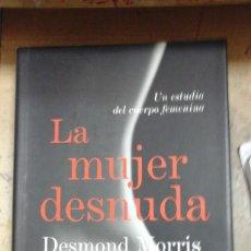 Libros de segunda mano: DESMOND MORRIS: LA MUJER DESNUDA (BARCELONA, 2005). Lote 294932828