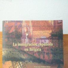 Libros de segunda mano: LA INMIGRACION ESPANOLA EN BELGICA ~ FRANCISCO ANDRES ORIZO // MONICA DE ANDRES CUARTERO. Lote 294974688