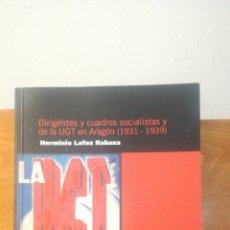 Libros de segunda mano: DIRIGENTES Y CUADROS SOCIALISTAS Y DE LA UGT EN ARAGON ( 1931 - 1939 ) ~ HERMINIO LAFOZ RABAZA. Lote 294977328