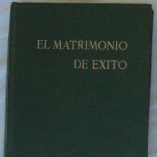 Libros de segunda mano: EL MATRIMONIO DE ÉXITO - LA AVENTURA MÁS MARAVILLOSA DE LA VIDA - SALVADOR ISERTE 1971 - VER INDICE. Lote 296781968