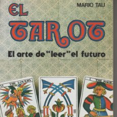 Libros de segunda mano: LIBRO *EL TAROT, EL ARTE DE LEER EL FUTURO*, DE MARIO TAU. EDIT. DE VECCHI, BARCELONA, 1982 . Lote 26935225