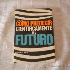 Libros de segunda mano: COMO PREDECIR CIENTIFICAMENTE EL FUTURO. Lote 26526049
