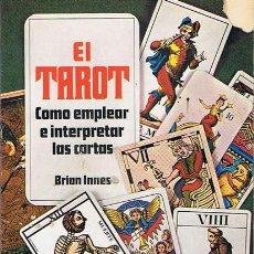 Libros de segunda mano: EL TAROT COMO EMPLEAR E INTERPRETAR LAS CARTAS BRIAN INNES . Lote 44518850