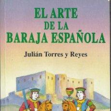Libros de segunda mano: EL ARTE DE LA BARAJA ESPAÑOLA. TORRES Y REYES, JULIÁN. 1991. Lote 46787403