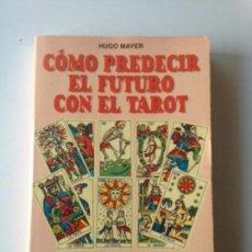 Libros de segunda mano: CÓMO PREDECIR EL FUTURO CON EL TAROT - HUGO MAYER. Lote 62077188