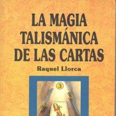Libros de segunda mano: LLORCA : LA MAGIA TALISMÁNICA DE LAS CARTAS (ABRAXAS, 1995) BARAJA ESPAÑOLA. Lote 77451065