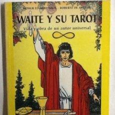 Libros de segunda mano: WAITE Y SU TAROT. VIDA Y OBRA DE UN AUTOR UNIVERSAL. ARTHUR EDWARD WAITE- ROBERTO DE ANGELIS. . Lote 84928640