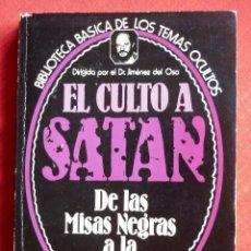 Libros de segunda mano: LIBRO- EL CULTO A SATAN.DE LAS MISAS NEGRAS A LA BRUJERÍA- JIMENEZ DEL OSO,1ª ED.1980- TEMAS OCULTOS. Lote 95271891