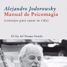 Libros de segunda mano: MANUAL DE PSICOMAGIA: CONSEJOS PARA SANAR TU VIDA ALEJANDRO JODOROWSKY - TAPA DURA. Lote 98173655