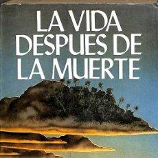 Libros de segunda mano: LA VIDA DESPUÉS DE LA MUERTE.. Lote 106146256