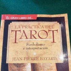 Libros de segunda mano: LA PRÁCTICA DEL TAROT. SIMBOLISMO E INTERPRETACIÓN - JEAN-PIERRE BAYARD. Lote 123583939