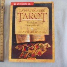Libros de segunda mano: LA PRÁCTICA DEL TAROT. SIMBOLISMO E INTERPRETACIÓN. JEAN PIERRE BAYARD. EDICIONES TIKAL. 1999. Lote 140031266
