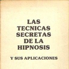 Libros de segunda mano: LAS TECNICAS SECRETAS DE LA HIPNOSIS Y SUS APLICACIONES .. Lote 162724698