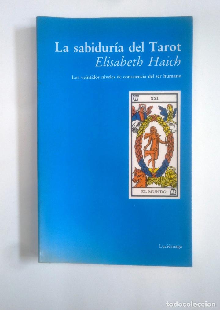 LA SABIDURÍA DEL TAROT. - LUCIÉRNAGA. ELISABETH HAICH -. TDK389 (Libros de Segunda Mano - Parapsicología y Esoterismo - Tarot)