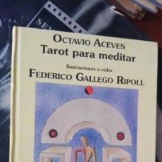 Libros de segunda mano: TAROT PARA MEDITAR (OCTAVIO ACEVES) LIBRO ILUSTRADO CON ILUSTRACIONES DE FEDERICO GALLEGO RIPOLL. Lote 174093534