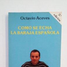 Libros de segunda mano: COMO SE ECHA LA BARAJA ESPAÑOLA. OCTAVIO ACEVES. TDK414. Lote 174931462