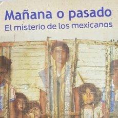 Libros de segunda mano: MAÑANA O PASADO. EL MISTERIO DE LOS MEXICANOS. Lote 198113636