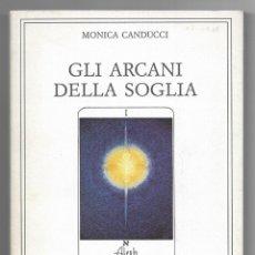 Libros de segunda mano: GLI ARCANI DELLA SOGLIA. CANDUCCI, MONICA. 1988. Lote 203623945