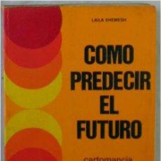 Libros de segunda mano: CÓMO PREDECIR EL FUTURO - CARTOMANCIA / QUIROMANCIA / RADIESTESIA - LAILA SHEMESH 1974 - VER INDICE. Lote 219690631