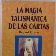 Livres d'occasion: LA MAGIA TALISMÁNICA DE LAS CARTAS - RAQUEL LLORCA - ED. ABRAXAS 1998 - VER INDICE. Lote 219697728