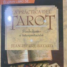 Libros de segunda mano: LA PRÁCTICA DEL TAROT SIMBOLISMO E INTERPRETACIÓN DE JEAN-PIERRE BAYARD. Lote 235198515