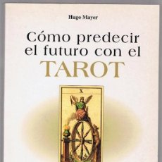 Libros de segunda mano: CÓMO PREDECIR EL FUTURO CON EL TAROT HUGO MAYER. Lote 253182830
