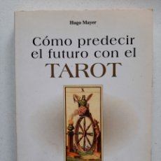 Libros de segunda mano: CÓMO PREDECIR EL FUTURO CON EL TAROT - HUGO MAYER. Lote 253510070