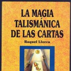 Libros de segunda mano: LA MAGIA TALISMÁNICA DE LAS CARTAS RAQUEL LLORCA. Lote 257531715