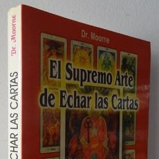 Libros de segunda mano: EL SUPREMO ARTE DE ECHAR LAS CARTAS POR TODOS LOS SISTEMAS EN ESPECIAL POR EL EGIPCIO DR. MOORNE. Lote 258243480