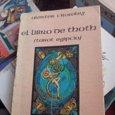Libros de segunda mano: EL LIBRO DE THOTH (TAROT EGIPCIO). CROWLEY, ALEISTER. LUIS CÁRCAMO. MADRID, 1985. Lote 260705005