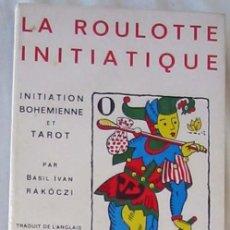 Libros de segunda mano: LA ROULOTTE INITIATIQUE - INITIATION BOHEMIENNE ET TAROT - BAIL IVAN RAKOCZI 1967 - VER INDICE. Lote 270202863