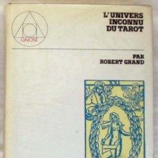 Libros de segunda mano: L'UNIVERSE INCONNU DU TAROT - ROBERT GRAND - VER INDICE Y DESCRIPCIÓN. Lote 287449118
