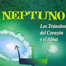 Libros de segunda mano: NEPTUNO - LOS TRANSITOS DEL CORAZÓN Y EL ALMA. Lote 293938858