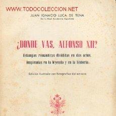 Libros de segunda mano: JUAN IGNACIO LUCA DE TENA - ¿DÓNDE VAS, ALFONSO XII? ESTAMPAS ROMÁNTICAS EN DOS ACTOS. Lote 24889924