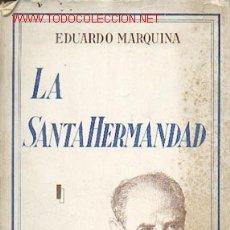 Libros de segunda mano: EDUARDO MARQUINA - LA SANTA HERMANDAD, PRIMERA EDICIÓN DE 1939. Lote 24150525