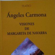 Libros de segunda mano: ANGELES CARMONA - VISIONES DE MARGARITA DE NAVARRA - TEATRO. Lote 27393629