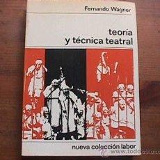 Libros de segunda mano: TEORIA Y TECNICA TEATRAL, FERNANDO WAGNER, LABOR, NUEVA COLECCION LABOR, 1970. Lote 14857712