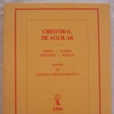 Libros de segunda mano: CRISTOBAL DE AGUILAR - OBRAS, TEATRO, DIÁLOGOS, POESÍAS - ANTONIO E. SERRRANO REDONNET - . Lote 25150404