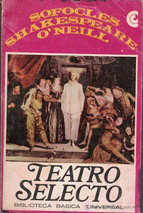 TEATRO SELECTO - SOFOCLES - SHAKESPEARE - O´NEILL - BIBLIOTECA BÁSICA UNIVERSAL - 1968 (Libros de Segunda Mano (posteriores a 1936) - Literatura - Teatro)