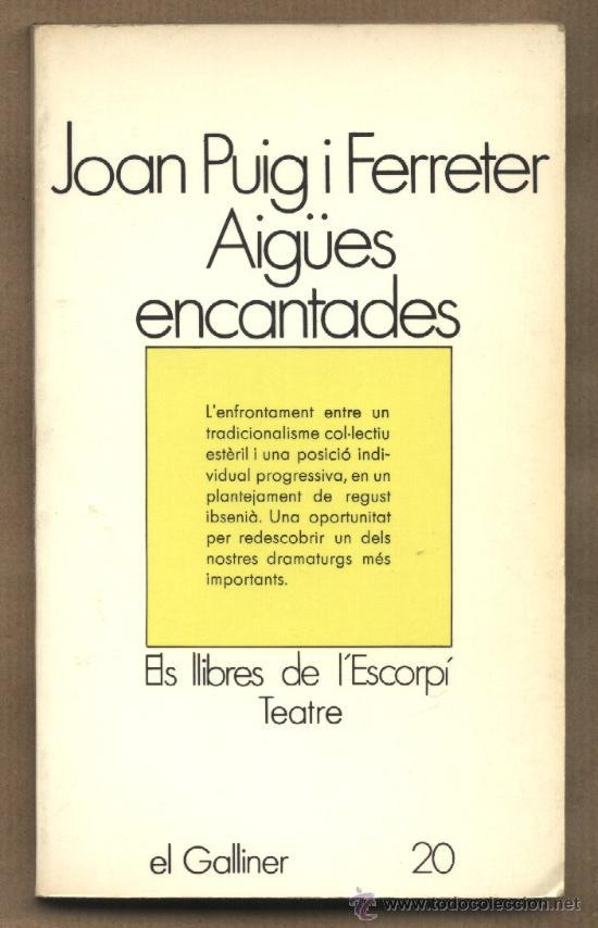 AIGÜES ENCANTADES. JOAN PUIG I FERRETER. ELS LLIBRES DE L'ESCORPÍ.TEATRE 20. (Libros de Segunda Mano (posteriores a 1936) - Literatura - Teatro)