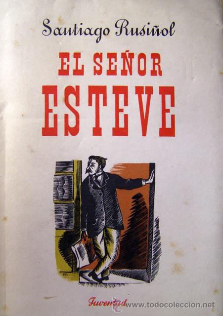 RUSIÑOL, S. EL SEÑOR ESTEVE. 1ª EDICION. 1949. (Libros de Segunda Mano (posteriores a 1936) - Literatura - Teatro)