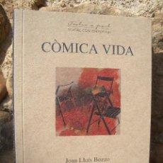 Libros de segunda mano: JOAN LLUÍS BOZZO: CÒMICA VIDA, 1ªED.2010 AROLA EDITORS, TEATRE CONTEMPORANI, CIA. PER-VERSIONS. Lote 20573118