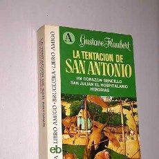 Libros de segunda mano: LA TENTACIÓN DE SAN ANTONIO UN CORAZÓN SENCILLO SAN JULIÁN EL HOSPITALARIO HERODIAS GUSTAVE FLAUBERT. Lote 27552269