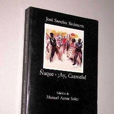 Libros de segunda mano: ÑAQUE / AY, CARMELA. JOSÉ SANCHIS SINISTERRA. EDICIÓN DE AZNAR SOLER. CATEDRA LETRAS HISPANICAS 341.. Lote 24296153