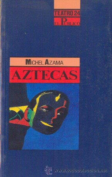 AZTECAS. MICHEL AZAMA. MINISTERIO DE CULTURA. REVISTA DE TEATRO EL PÚBLICO. 1992 (Libros de Segunda Mano (posteriores a 1936) - Literatura - Teatro)