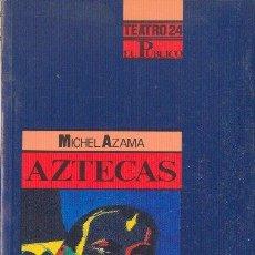 Libros de segunda mano: AZTECAS. MICHEL AZAMA. MINISTERIO DE CULTURA. REVISTA DE TEATRO EL PÚBLICO. 1992. Lote 24746047